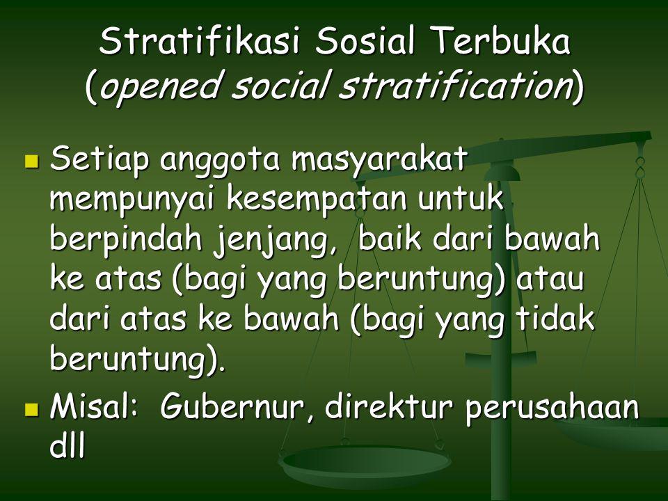 Stratifikasi Sosial Terbuka (opened social stratification) Setiap anggota masyarakat mempunyai kesempatan untuk berpindah jenjang, baik dari bawah ke