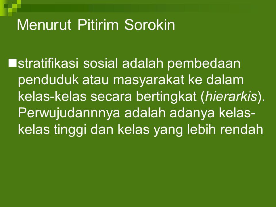 Menurut Pitirim Sorokin stratifikasi sosial adalah pembedaan penduduk atau masyarakat ke dalam kelas-kelas secara bertingkat (hierarkis). Perwujudannn