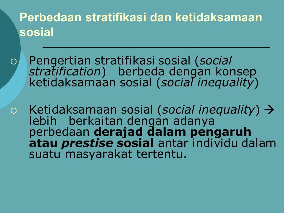 Perbedaan stratifikasi dan ketidaksamaan sosial  Pengertian stratifikasi sosial (social stratification) berbeda dengan konsep ketidaksamaan sosial (s