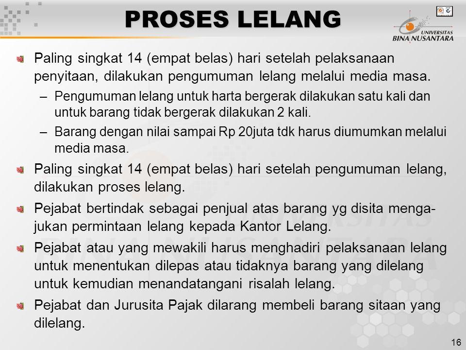 16 PROSES LELANG Paling singkat 14 (empat belas) hari setelah pelaksanaan penyitaan, dilakukan pengumuman lelang melalui media masa.