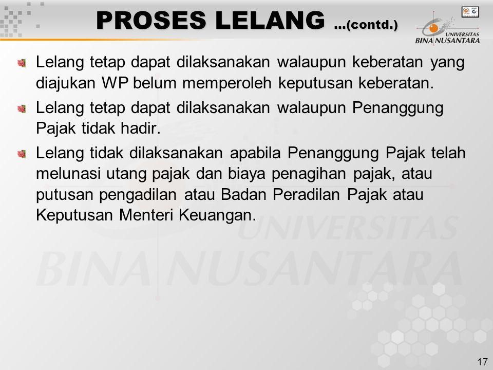 17 PROSES LELANG …(contd.) Lelang tetap dapat dilaksanakan walaupun keberatan yang diajukan WP belum memperoleh keputusan keberatan.