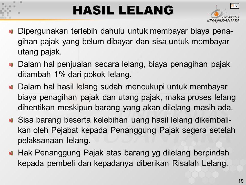 18 HASIL LELANG Dipergunakan terlebih dahulu untuk membayar biaya pena- gihan pajak yang belum dibayar dan sisa untuk membayar utang pajak.