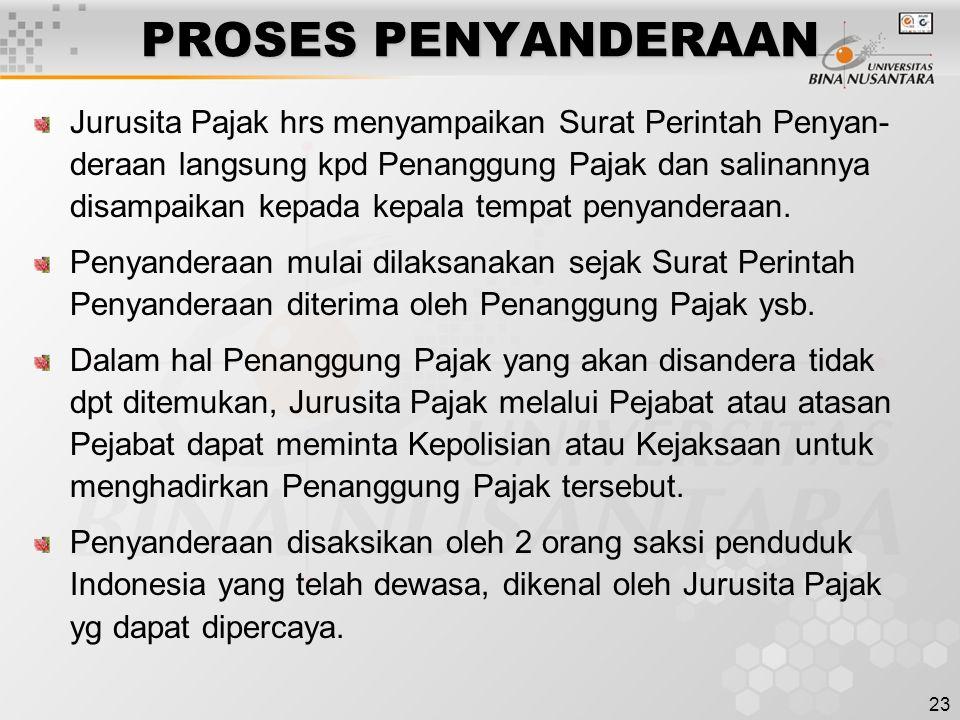 23 PROSES PENYANDERAAN Jurusita Pajak hrs menyampaikan Surat Perintah Penyan- deraan langsung kpd Penanggung Pajak dan salinannya disampaikan kepada kepala tempat penyanderaan.