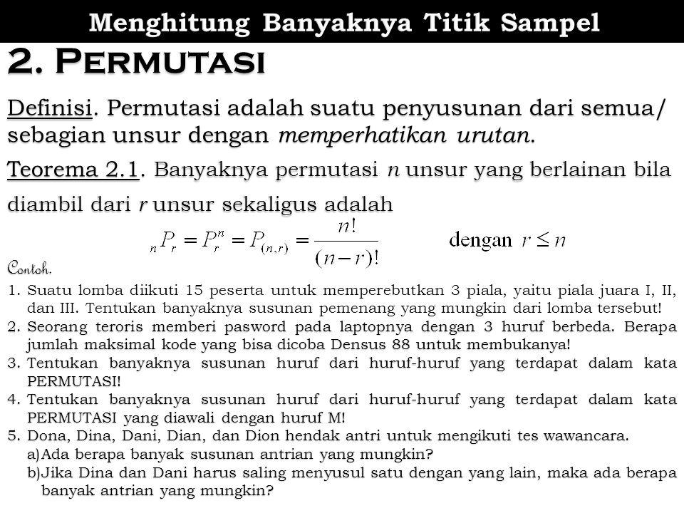 2. Permutasi Definisi. Permutasi adalah suatu penyusunan dari semua/ sebagian unsur dengan memperhatikan urutan. Teorema 2.1. Banyaknya permutasi n un