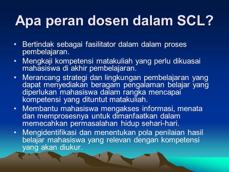 Apa peran dosen dalam SCL? Bertindak sebagai fasilitator dalam dalam proses pembelajaran. Mengkaji kompetensi matakuliah yang perlu dikuasai mahasiswa