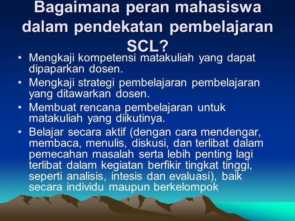 Bagaimana peran mahasiswa dalam pendekatan pembelajaran SCL? Mengkaji kompetensi matakuliah yang dapat dipaparkan dosen. Mengkaji strategi pembelajara