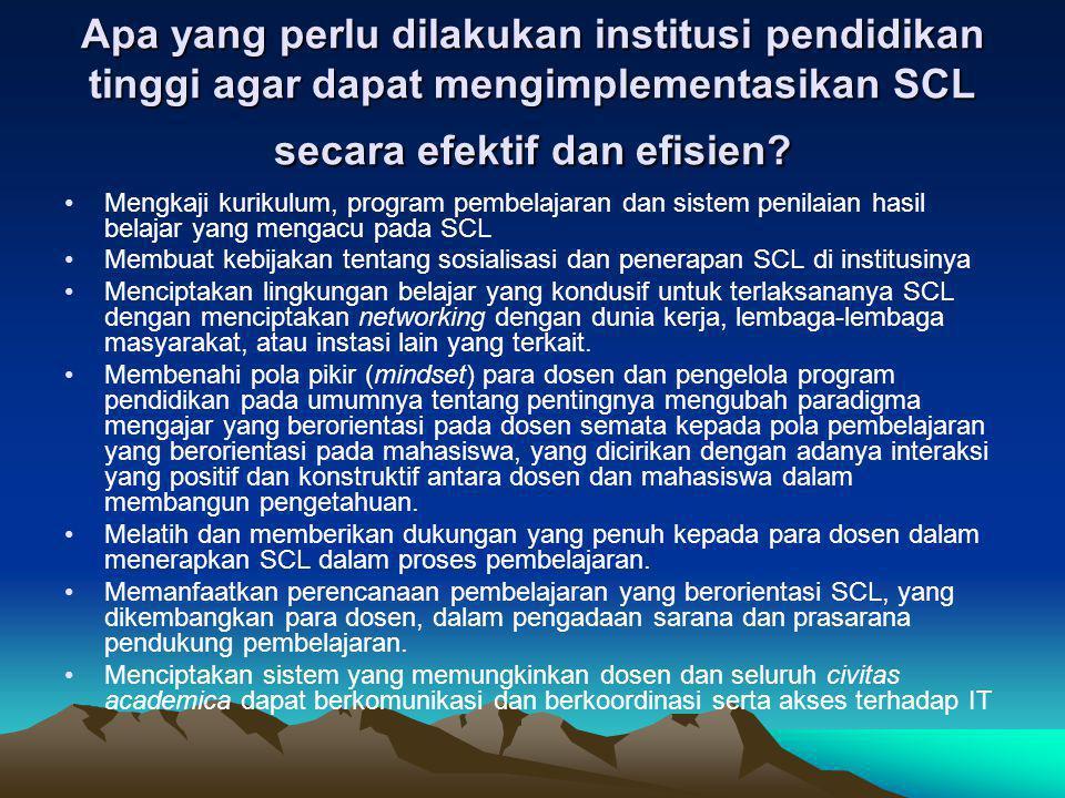 Apa yang perlu dilakukan institusi pendidikan tinggi agar dapat mengimplementasikan SCL secara efektif dan efisien? Mengkaji kurikulum, program pembel