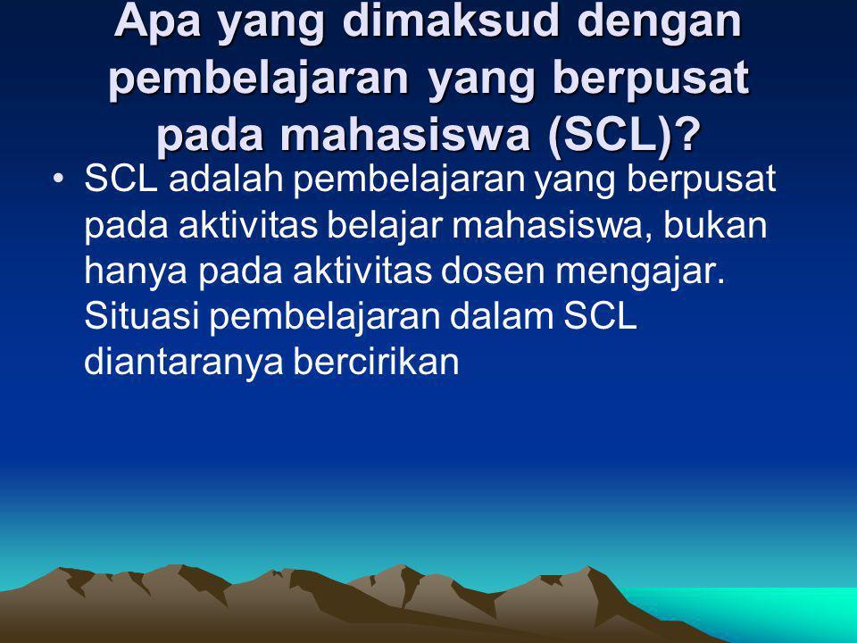 Apa yang dimaksud dengan pembelajaran yang berpusat pada mahasiswa (SCL)? SCL adalah pembelajaran yang berpusat pada aktivitas belajar mahasiswa, buka