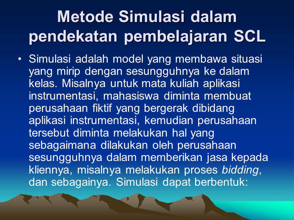 Metode Simulasi dalam pendekatan pembelajaran SCL Simulasi adalah model yang membawa situasi yang mirip dengan sesungguhnya ke dalam kelas. Misalnya u