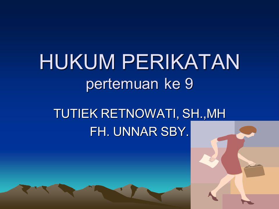 HUKUM PERIKATAN pertemuan ke 9 TUTIEK RETNOWATI, SH.,MH FH. UNNAR SBY.