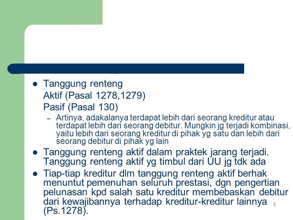 Tanggung renteng Aktif (Pasal 1278,1279) Pasif (Pasal 130) – Artinya, adakalanya terdapat lebih dari seorang kreditur atau terdapat lebih dari seorang