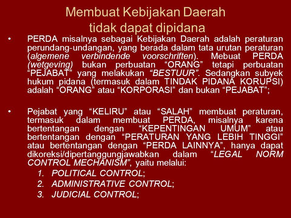Membuat Kebijakan Daerah tidak dapat dipidana PERDA misalnya sebagai Kebijakan Daerah adalah peraturan perundang-undangan, yang berada dalam tata urut