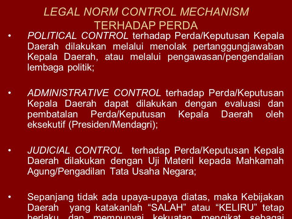 LEGAL NORM CONTROL MECHANISM TERHADAP PERDA POLITICAL CONTROL terhadap Perda/Keputusan Kepala Daerah dilakukan melalui menolak pertanggungjawaban Kepa