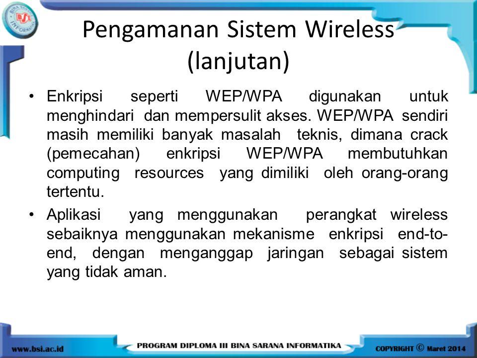 Pengamanan Sistem Wireless (lanjutan) Enkripsi seperti WEP/WPA digunakan untuk menghindari dan mempersulit akses. WEP/WPA sendiri masih memiliki banya