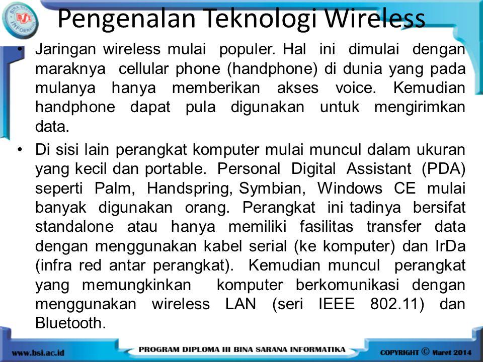 Pengenalan Teknologi Wireless (lanjutan) Secara umum, teknologi wireless dapat dibagi menjadi dua: –Cellular-based technology: yaitu solusi yang menggunakan saluran komunikasi cellular atau pager yang sudah ada untuk mengirimkan data.