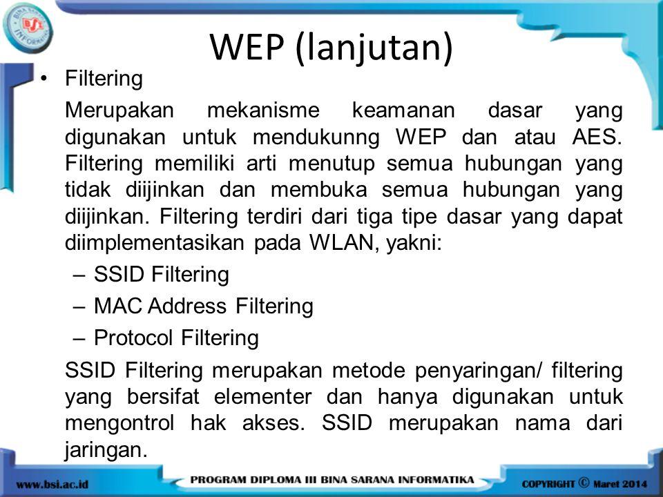 WEP (lanjutan) Filtering Merupakan mekanisme keamanan dasar yang digunakan untuk mendukunng WEP dan atau AES. Filtering memiliki arti menutup semua hu