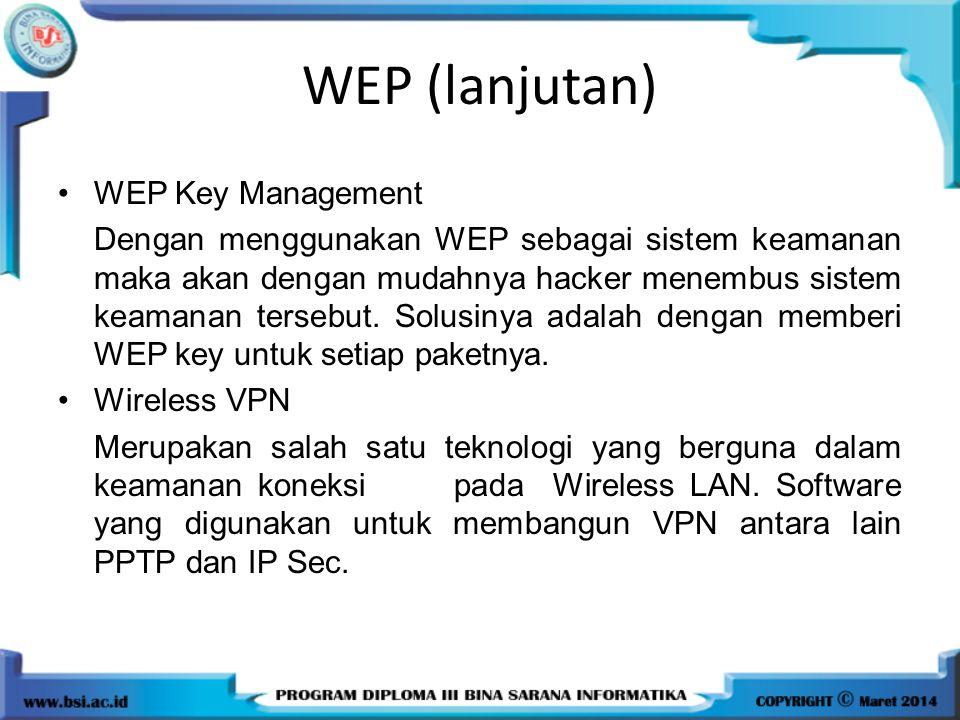 WEP (lanjutan) WEP Key Management Dengan menggunakan WEP sebagai sistem keamanan maka akan dengan mudahnya hacker menembus sistem keamanan tersebut. S
