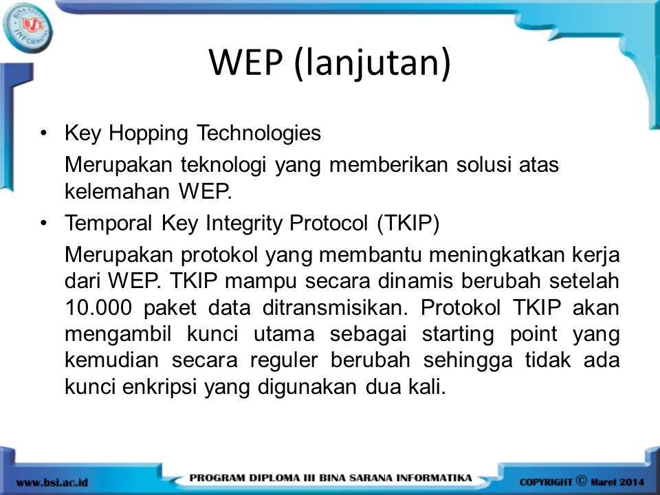 WEP (lanjutan) Key Hopping Technologies Merupakan teknologi yang memberikan solusi atas kelemahan WEP. Temporal Key Integrity Protocol (TKIP) Merupaka