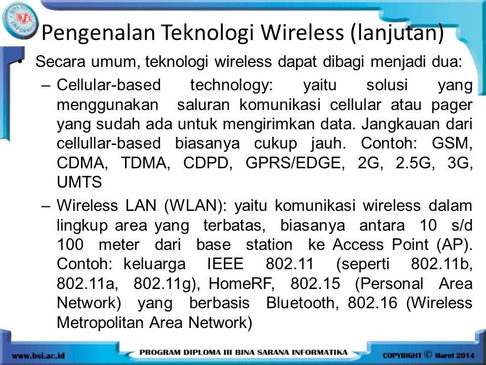 Pengenalan Teknologi Wireless (lanjutan) Secara umum, teknologi wireless dapat dibagi menjadi dua: –Cellular-based technology: yaitu solusi yang mengg