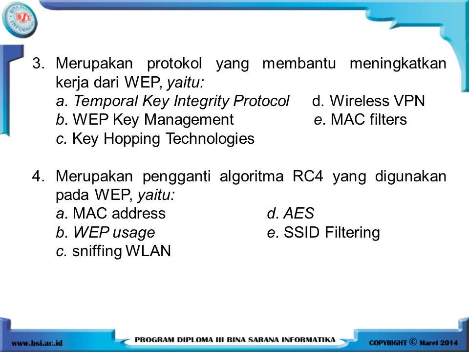 3.Merupakan protokol yang membantu meningkatkan kerja dari WEP, yaitu: a. Temporal Key Integrity Protocol d. Wireless VPN b. WEP Key Managemente. MAC