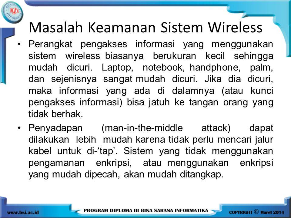 Masalah Keamanan Sistem Wireless (lanjutan) Perangkat wireless yang kecil membatasi kemampuan perangkat dari sisi CPU, RAM, kecepatan komunikasi, catu daya.