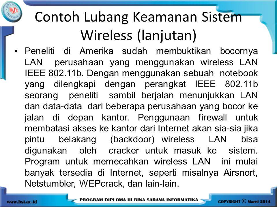 Contoh Lubang Keamanan Sistem Wireless (lanjutan) Peneliti di Amerika sudah membuktikan bocornya LAN perusahaan yang menggunakan wireless LAN IEEE 802