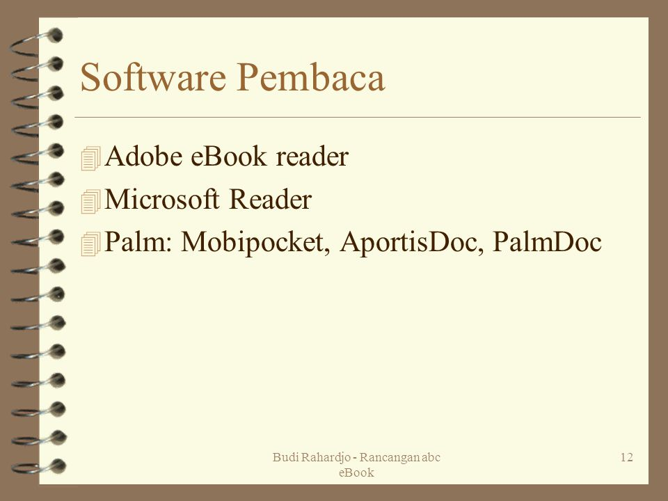 Budi Rahardjo - Rancangan abc eBook 12 Software Pembaca 4 Adobe eBook reader 4 Microsoft Reader 4 Palm: Mobipocket, AportisDoc, PalmDoc