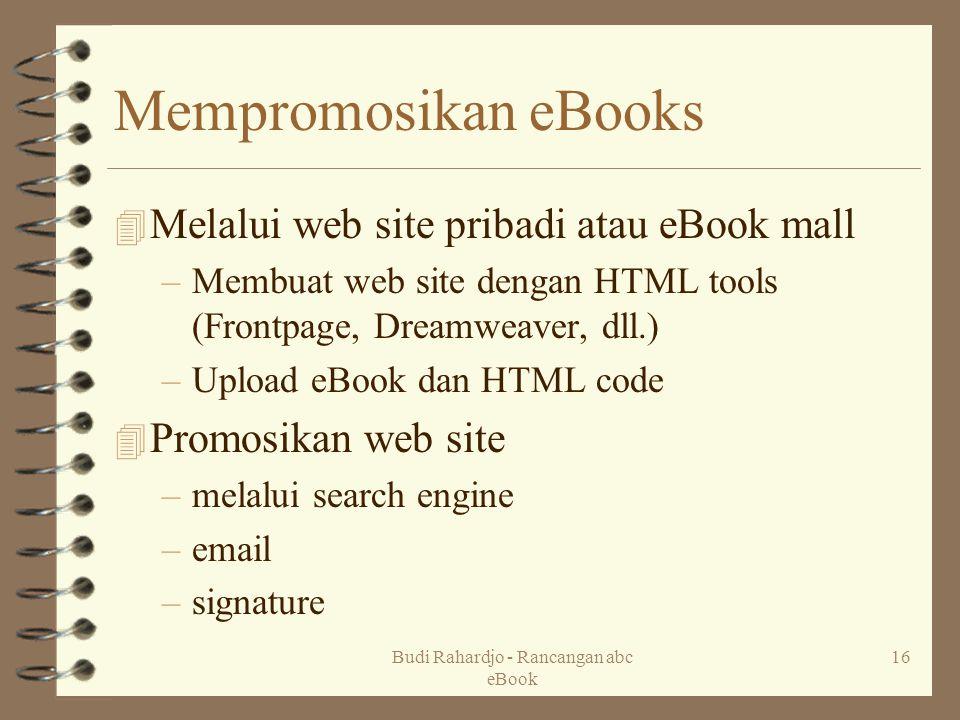 Budi Rahardjo - Rancangan abc eBook 16 Mempromosikan eBooks 4 Melalui web site pribadi atau eBook mall –Membuat web site dengan HTML tools (Frontpage,