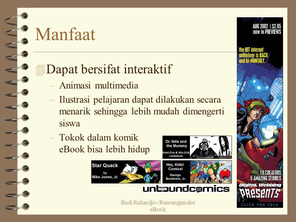 Budi Rahardjo - Rancangan abc eBook 7 Manfaat 4 Dapat bersifat interaktif –Animasi multimedia –Ilustrasi pelajaran dapat dilakukan secara menarik sehi