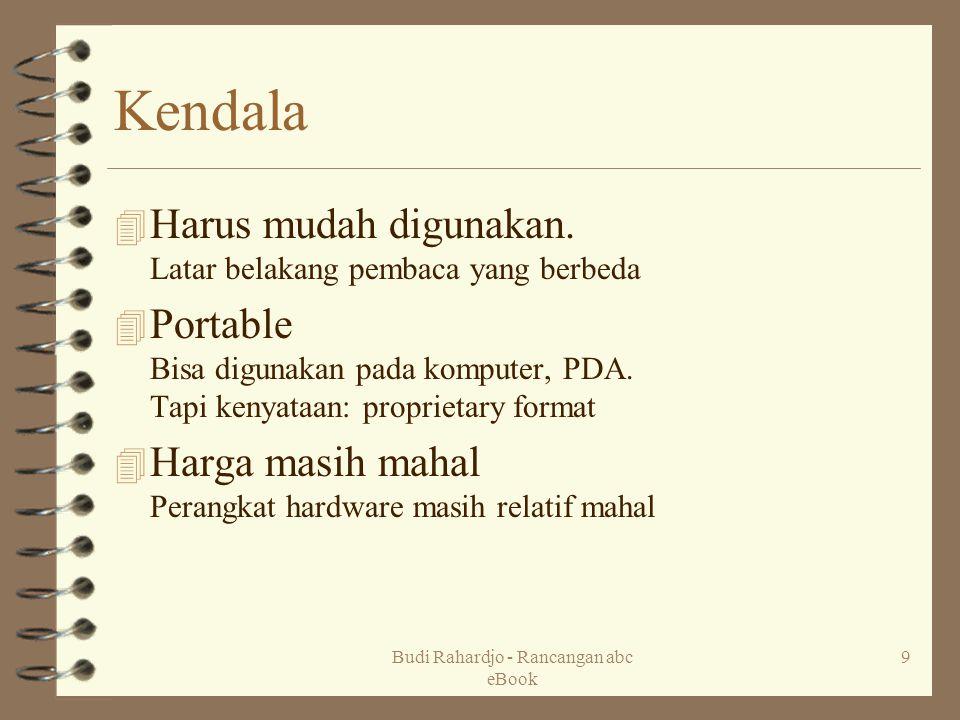 Budi Rahardjo - Rancangan abc eBook 9 Kendala 4 Harus mudah digunakan. Latar belakang pembaca yang berbeda 4 Portable Bisa digunakan pada komputer, PD