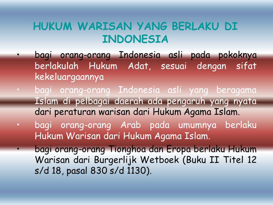 HUKUM WARISAN YANG BERLAKU DI INDONESIA bagi orang-orang Indonesia asli pada pokoknya berlakulah Hukum Adat, sesuai dengan sifat kekeluargaannya bagi