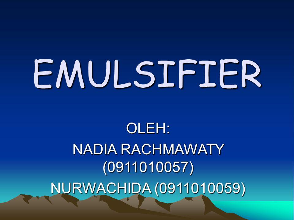 EMULSIFIER OLEH: NADIA RACHMAWATY (0911010057) NURWACHIDA (0911010059)