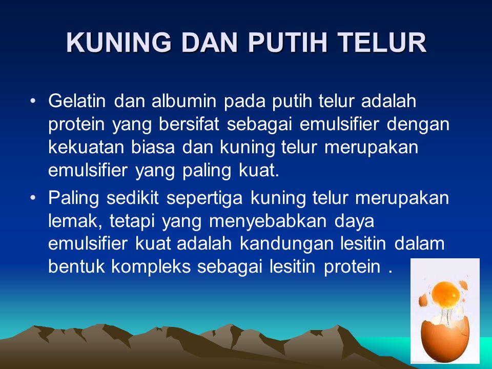 KUNING DAN PUTIH TELUR Gelatin dan albumin pada putih telur adalah protein yang bersifat sebagai emulsifier dengan kekuatan biasa dan kuning telur mer