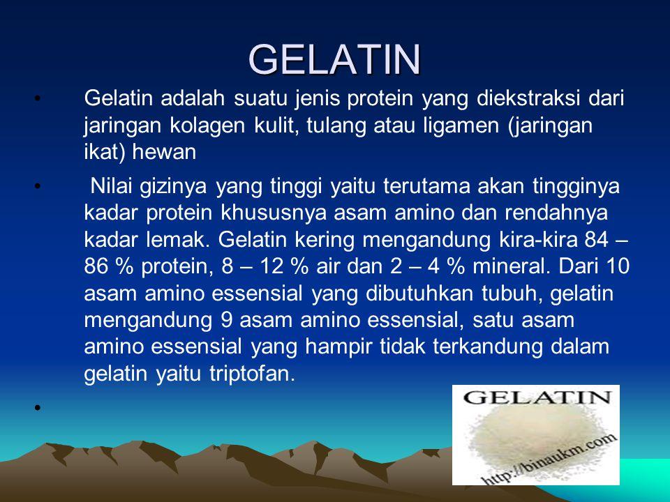 GELATIN Gelatin adalah suatu jenis protein yang diekstraksi dari jaringan kolagen kulit, tulang atau ligamen (jaringan ikat) hewan Nilai gizinya yang tinggi yaitu terutama akan tingginya kadar protein khususnya asam amino dan rendahnya kadar lemak.