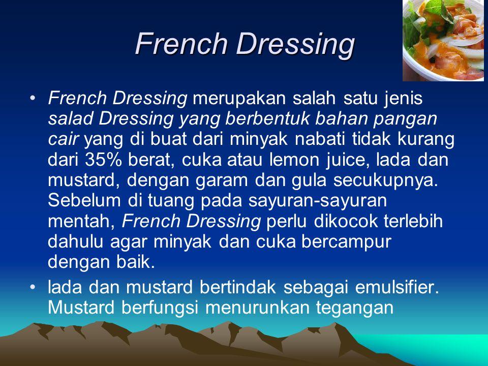 French Dressing French Dressing merupakan salah satu jenis salad Dressing yang berbentuk bahan pangan cair yang di buat dari minyak nabati tidak kurang dari 35% berat, cuka atau lemon juice, lada dan mustard, dengan garam dan gula secukupnya.