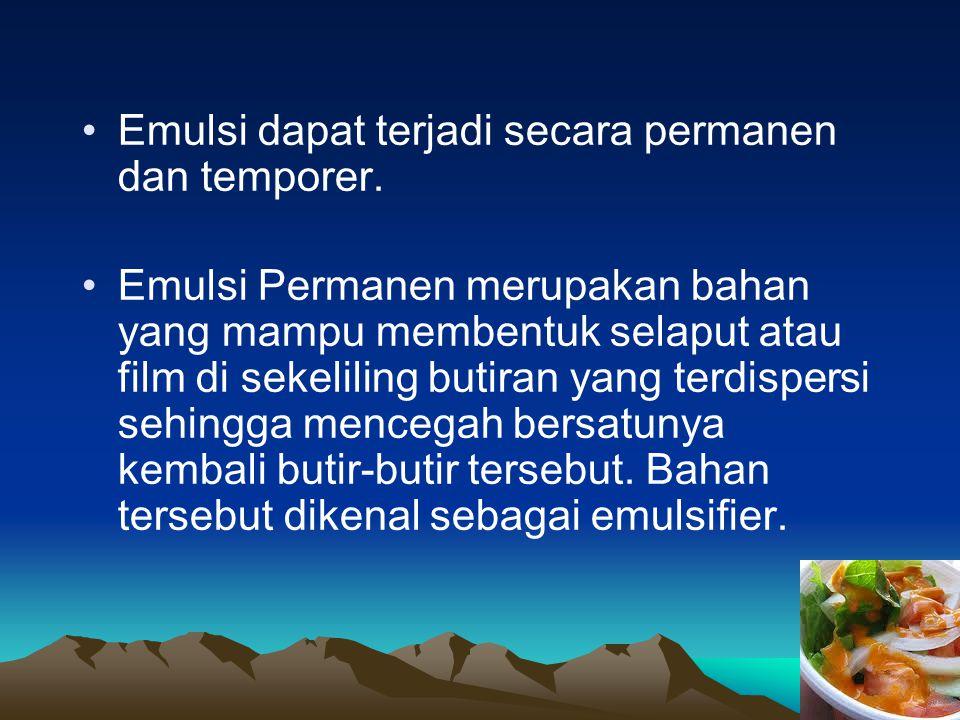Emulsi dapat terjadi secara permanen dan temporer.