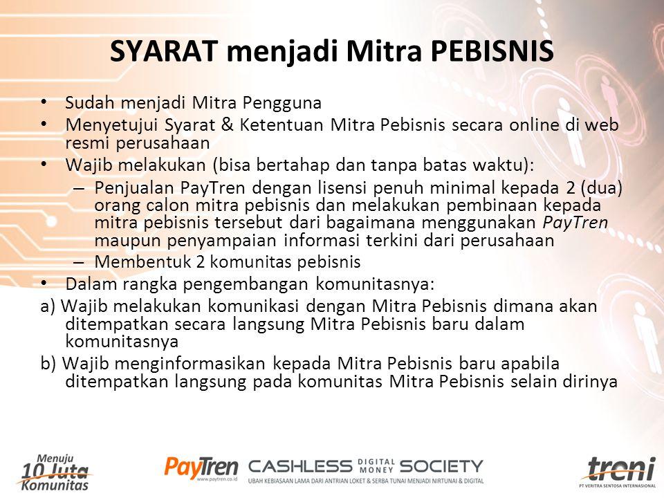 SYARAT menjadi Mitra PEBISNIS Sudah menjadi Mitra Pengguna Menyetujui Syarat & Ketentuan Mitra Pebisnis secara online di web resmi perusahaan Wajib me