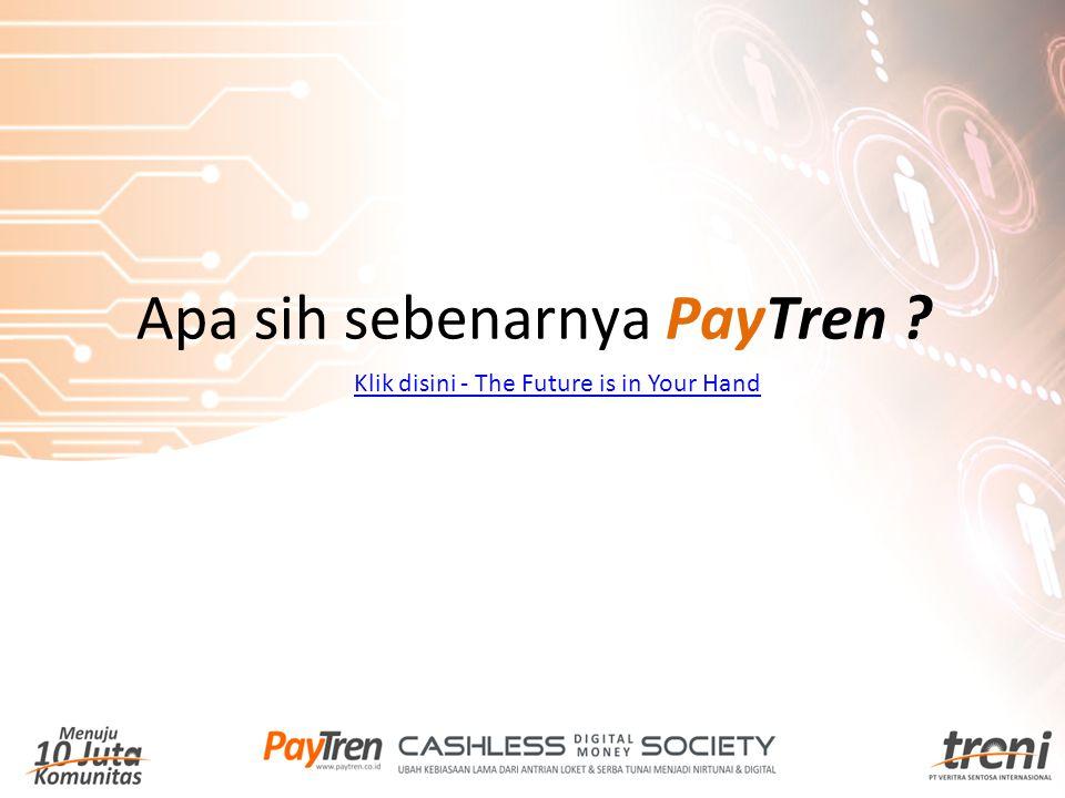 Klik disini - The Future is in Your Hand Apa sih sebenarnya PayTren ?