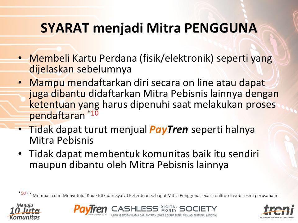 SYARAT menjadi Mitra PENGGUNA Membeli Kartu Perdana (fisik/elektronik) seperti yang dijelaskan sebelumnya Mampu mendaftarkan diri secara on line atau
