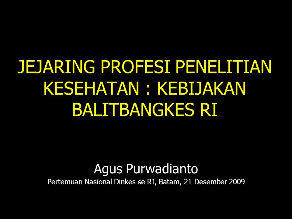 JEJARING PROFESI PENELITIAN KESEHATAN : KEBIJAKAN BALITBANGKES RI Agus Purwadianto Pertemuan Nasional Dinkes se RI, Batam, 21 Desember 2009