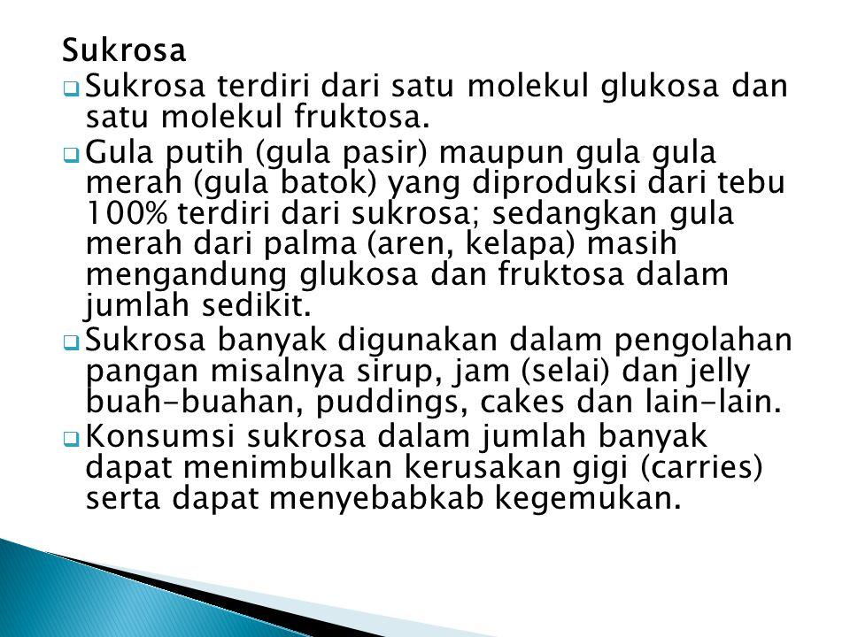 Sukrosa  Sukrosa terdiri dari satu molekul glukosa dan satu molekul fruktosa.  Gula putih (gula pasir) maupun gula gula merah (gula batok) yang dipr