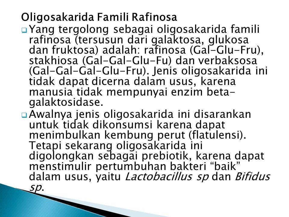 Oligosakarida Famili Rafinosa  Yang tergolong sebagai oligosakarida famili rafinosa (tersusun dari galaktosa, glukosa dan fruktosa) adalah: rafinosa