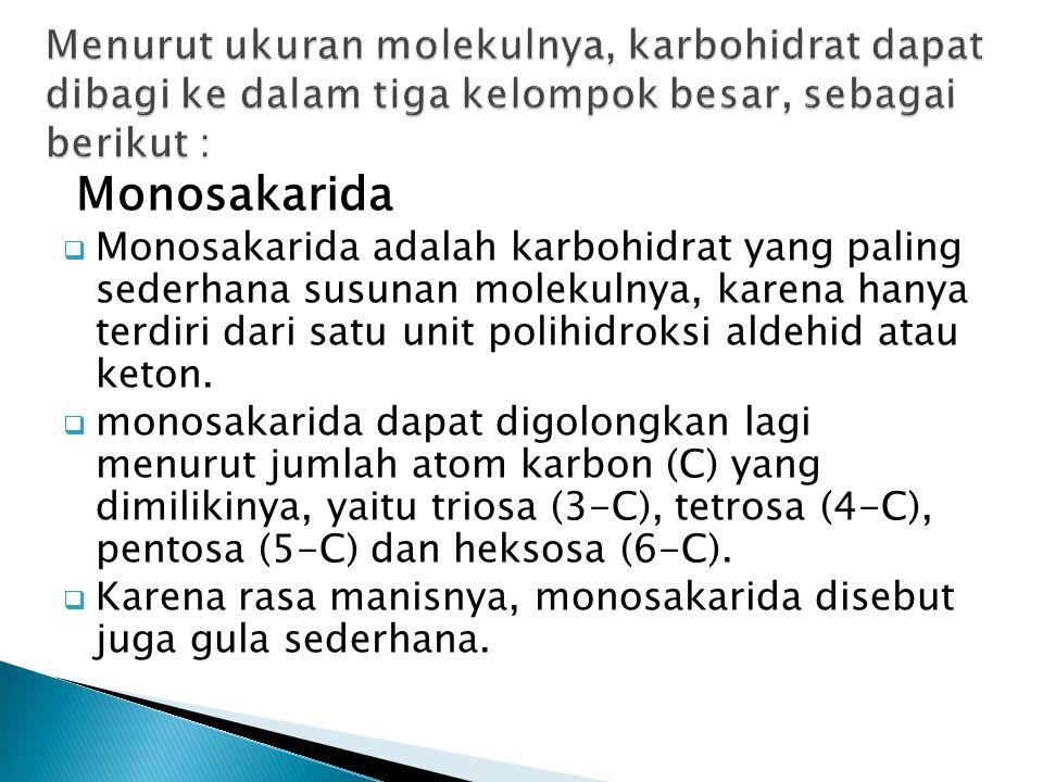 Monosakarida  Monosakarida adalah karbohidrat yang paling sederhana susunan molekulnya, karena hanya terdiri dari satu unit polihidroksi aldehid atau