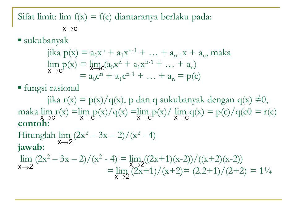 Sifat limit: lim f(x) = f(c) diantaranya berlaku pada: ▪ sukubanyak jika p(x) = a 0 x n + a 1 x n-1 + … + a n-1 x + a n, maka lim p(x) = lim (a 0 x n