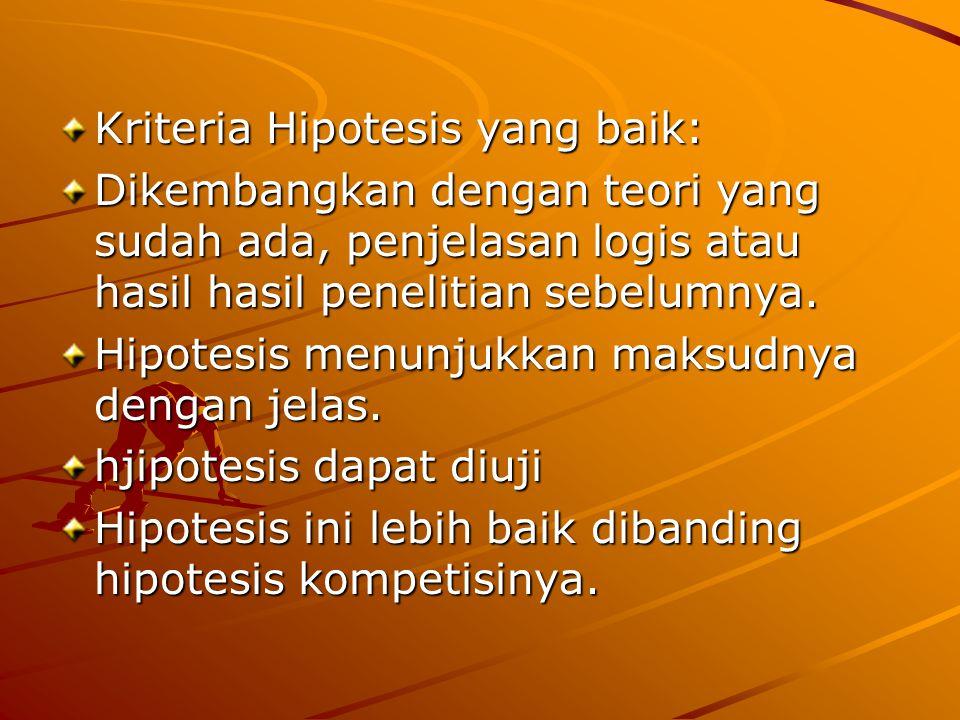 Kriteria Hipotesis yang baik: Dikembangkan dengan teori yang sudah ada, penjelasan logis atau hasil hasil penelitian sebelumnya. Hipotesis menunjukkan