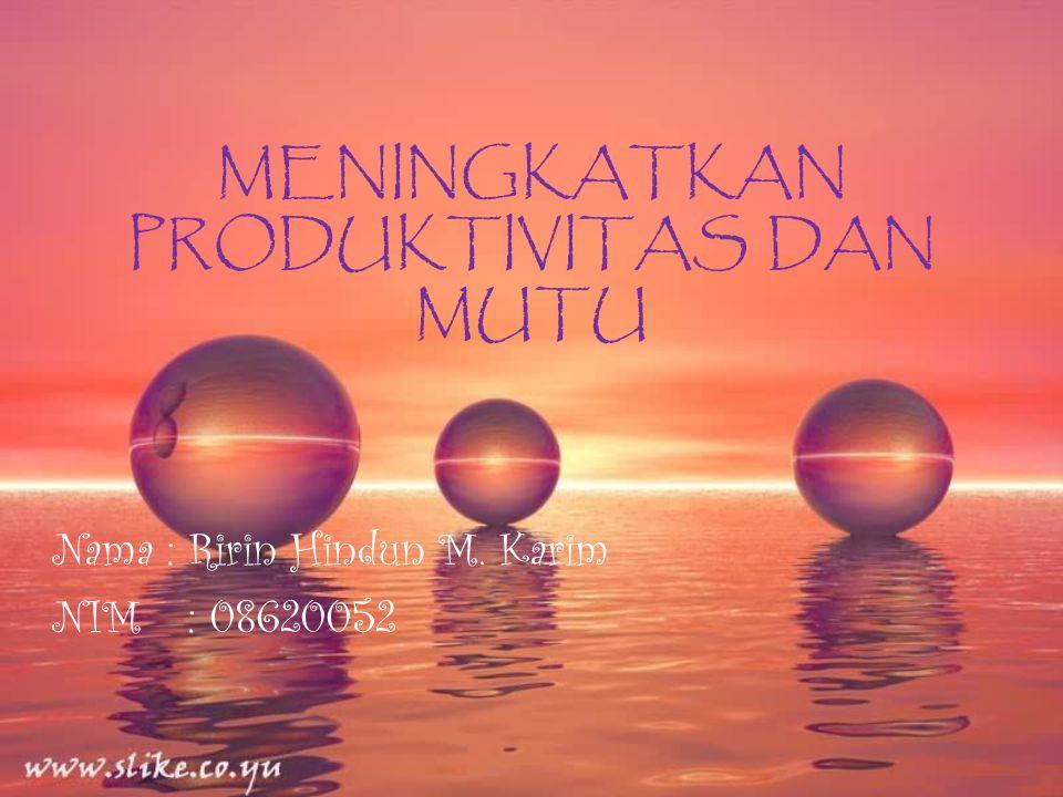 MENINGKATKAN PRODUKTIVITAS DAN MUTU Nama : Ririn Hindun M. Karim NIM : 08620052