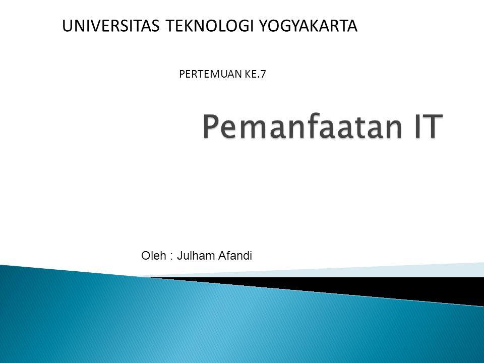 PERTEMUAN KE.7 UNIVERSITAS TEKNOLOGI YOGYAKARTA Oleh : Julham Afandi