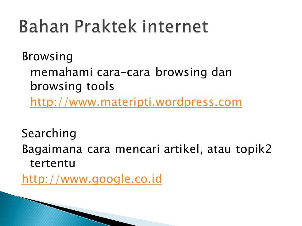 Browsing memahami cara-cara browsing dan browsing tools http://www.materipti.wordpress.com Searching Bagaimana cara mencari artikel, atau topik2 tertentu http://www.google.co.id