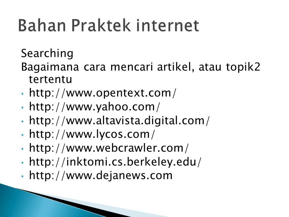 Searching Bagaimana cara mencari artikel, atau topik2 tertentu http://www.opentext.com/ http://www.yahoo.com/ http://www.altavista.digital.com/ http://www.lycos.com/ http://www.webcrawler.com/ http://inktomi.cs.berkeley.edu/ http://www.dejanews.com