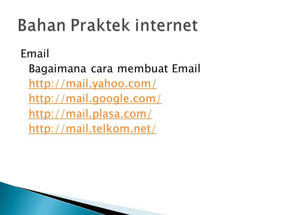 Email Bagaimana cara membuat Email http://mail.yahoo.com/ http://mail.google.com/ http://mail.plasa.com/ http://mail.telkom.net/